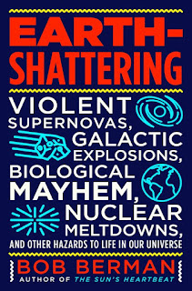 all about Earth-Shattering: Violent Supernovas, Galactic Explosions, Biological Mayhem, Nuclear Meltdowns, and Other Hazards to Life in Our Universe by Bob Berman