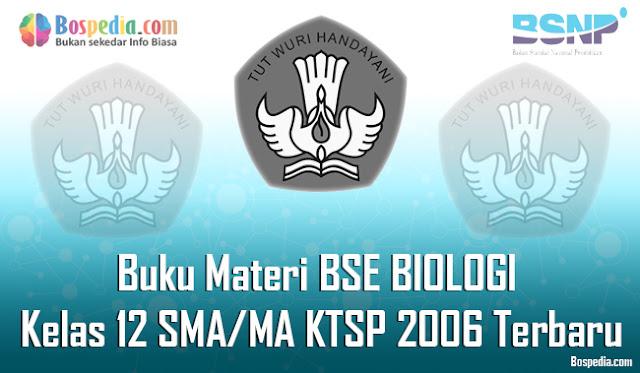 admin ingin berbagi buku Materi BSE BIOLOGI kelas  Lengkap - Buku Materi BSE BIOLOGI Kelas 12 SMA/MA KTSP 2006 Terbaru