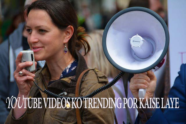 Youtube videos ko trending por kaise laye