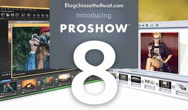 Download ProShow Producer 8.0.3648 Full - Ứng dụng tạo slideshow đơn giản