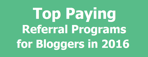 Top Paying Referral Programs for Bloggers in 2016