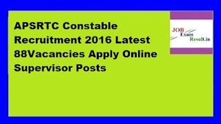 APSRTC Constable Recruitment 2016 Latest 88Vacancies Apply Online Supervisor Posts