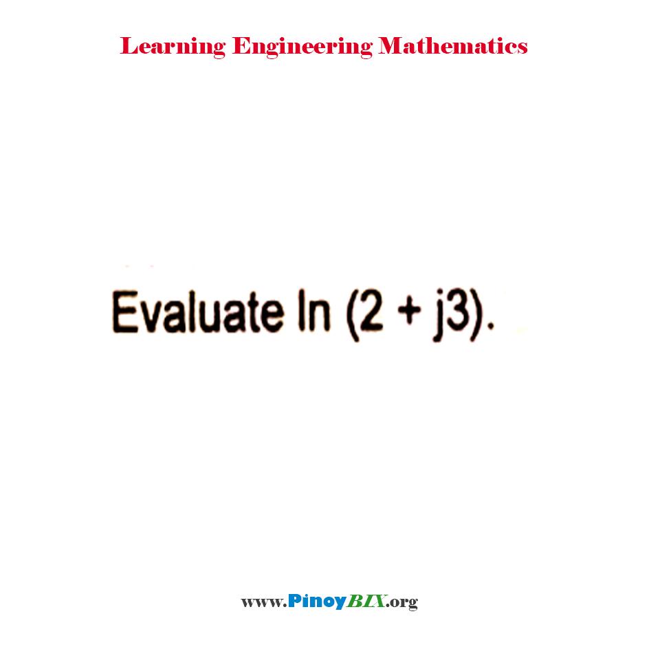 Evaluate ln (2 + j3)