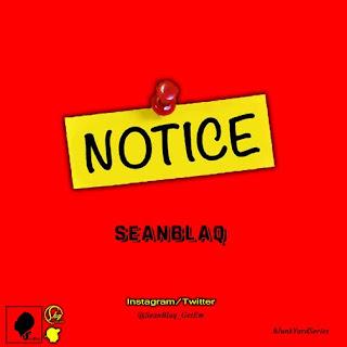 SeanBlaq - Notice (Prod By Legendary Mixer) 2