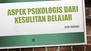 Aspek Psikologis Dari Kesulitan Belajar