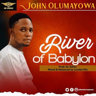 John Olumayowa – River Of Babylon