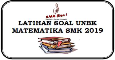 Latihan Soal UNBK Matematika SMK 2019 Dengan Kunci Jawaban
