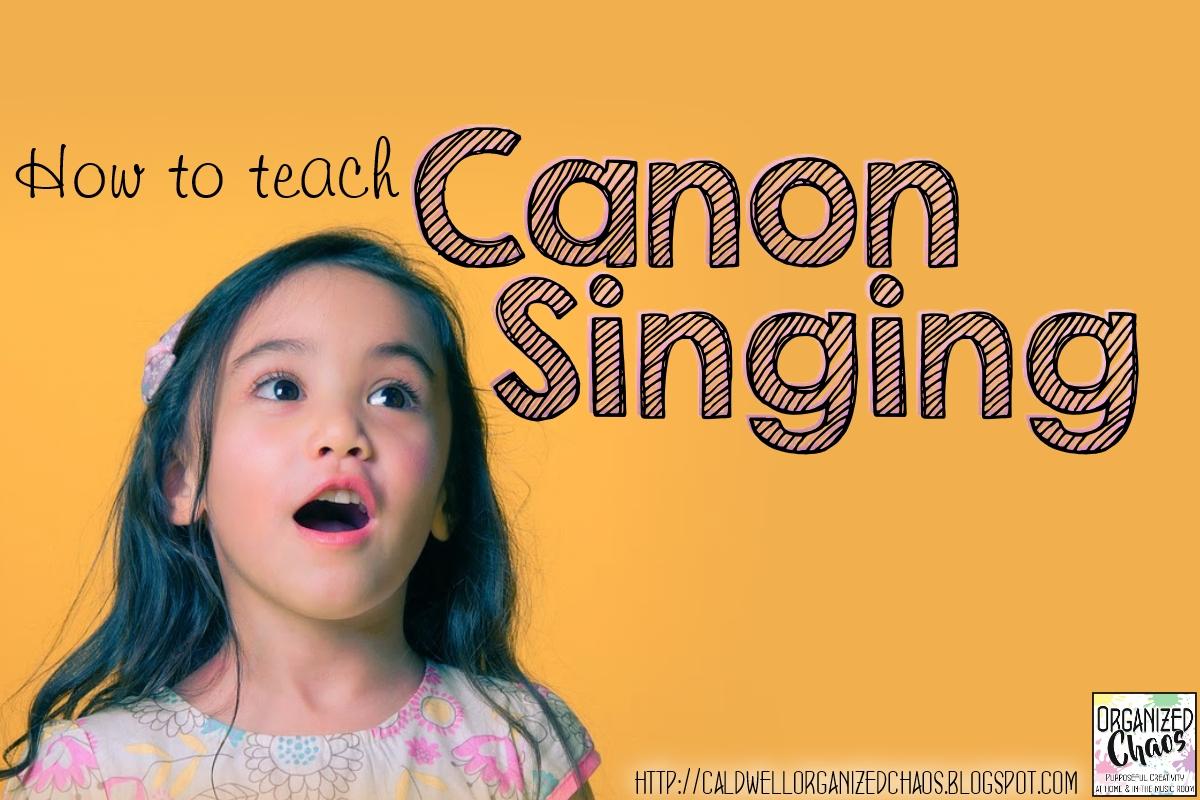 Teaching Canon Singing | Organized Chaos