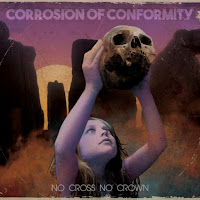"Corrosion of Conformity - ""No Cross No Crown"""