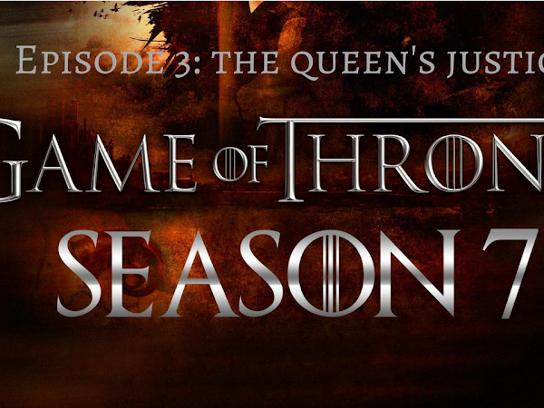 10 Thoughts on Game of Thrones Season 7 Episode 3: The Queen's Revenge
