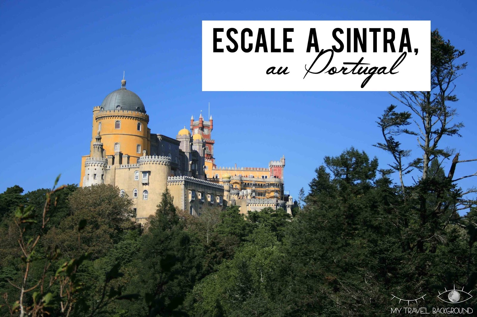 My Travel Background : Escale à Sintra, au Portugal
