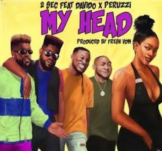 DOWNLOAD MP3:  2Sec Ft Davido, And Peruzzi – My Head (Manya)