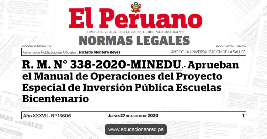 R. M. N° 338-2020-MINEDU.- Aprueban el Manual de Operaciones del Proyecto Especial de Inversión Pública Escuelas Bicentenario