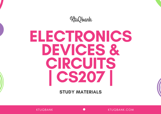 Electronics Devices & Circuits | CS207 | Study Materials