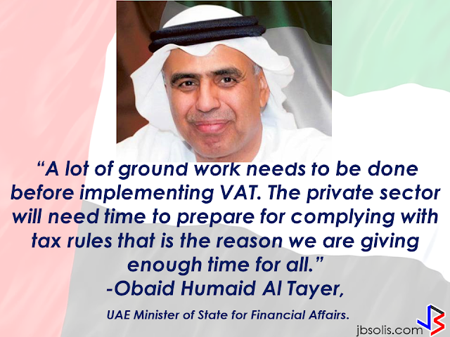 "Obaid Humaid Al Tayer, UAE Minister of State for Financial Affairs said that the UAE will implement value added tax (VAT) at the rate of five per cent from January 1, 2018. 100 food items, education and healthcare to be exempted from value added tax including staple food items, school fees and health services.     Countries included in the GCC  have recently agreed to introduce VAT at a rate of five per cent in 2018. The framework agreement on the implementation of VAT across the GCC is expected in June this year.  ""Once the framework agreement on implementation of VAT is reached, GCC countries have time from January 1, 2018 to January 1, 2019 to implement VAT,"" Al Tayer said.  The minister said each country has to introduce VAT within this time frame. ""A lot of ground work needs to be done before implementing VAT. The private sector will need time to prepare for complying with tax rules that is the reason we are giving enough time for all,"" said Al Tayer.       According to Younis Al Khouri, undersecretary to the UAE's Ministry of Finance, said that the implementation of VAT can generate AED12 billion for the government in 1 year alone.  Analysts said that although there are concerns that the introduction of VAT in the UAE may result to elevate the cost of living and doing business in the country, the VAT with low rate of five per cent expected impact could be negligible, especially if the essential food items are exempted."