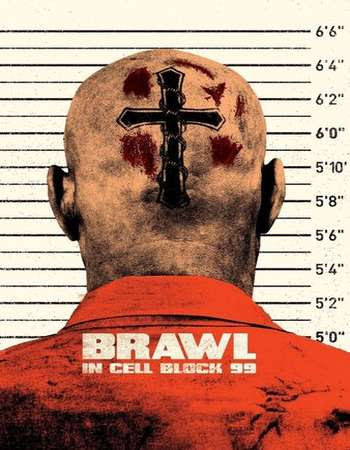 Poster Of Hollywood Film Watch Online Brawl in Cell Block 99 2017 Full Movie Download Free Watch Online 300MB
