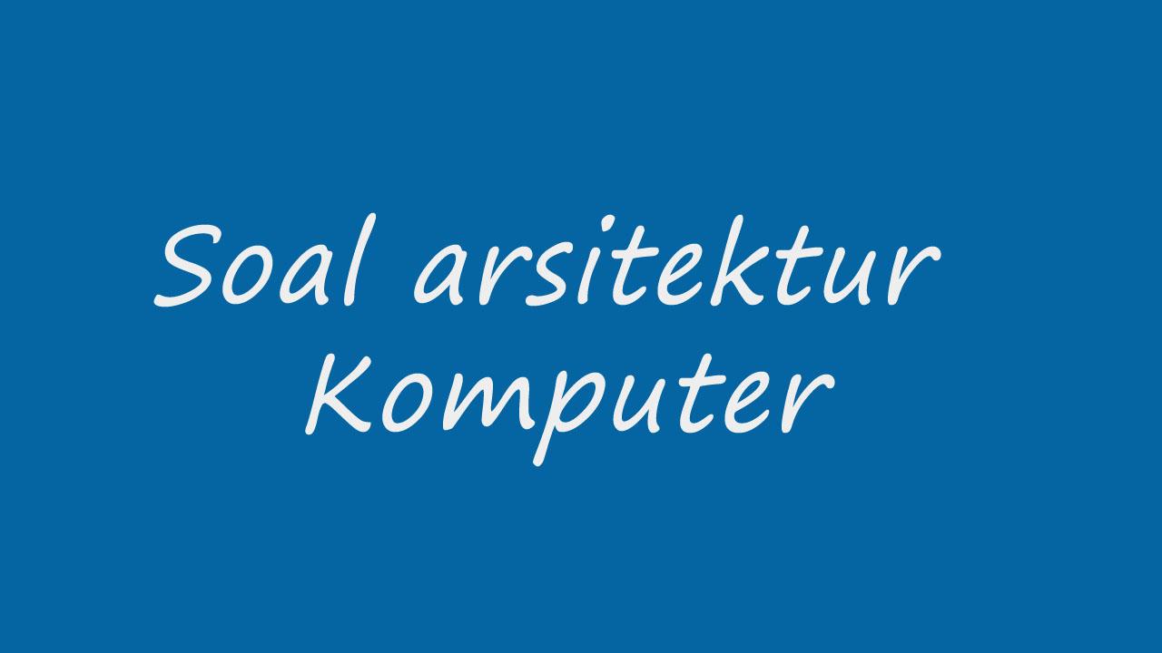 Soal Arsitektur Komputer