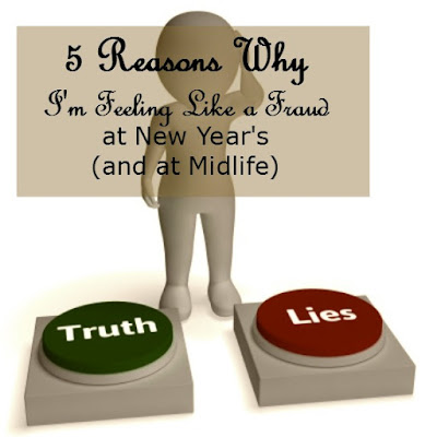 5 Reasons Why I'm Feeling Like a Fraud at New Year's (and at Midlife)