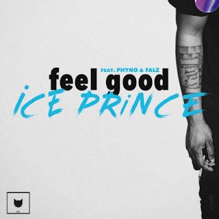 MUSIC: Ice Prince ft. Phyno, Falz – Feel Good (Mp3 Download)