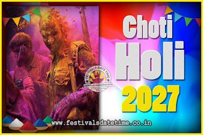 2027 Choti Holi Puja Date & Time, 2027 Choti Holi Calendar