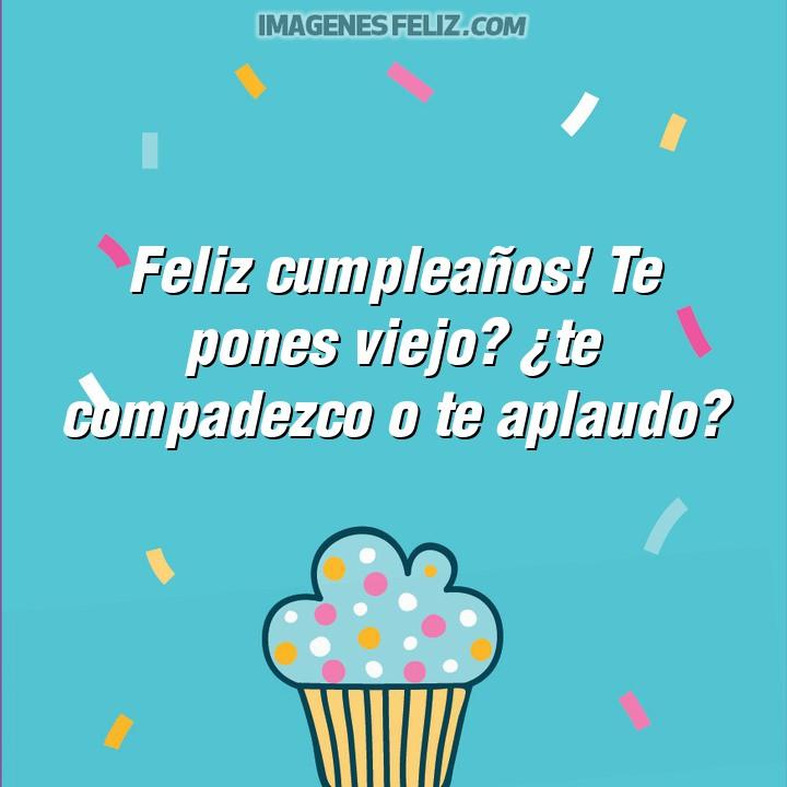 Imágenes de feliz cumpleaños con frases graciosas. Felicitaciones chistosas para dedicar. Muy divertidas. Mensajes chistosos