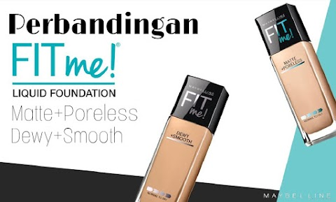 Perbandingan Maybelline Fit Me Matte+Poreless dan Dewy+Smooth Foundation