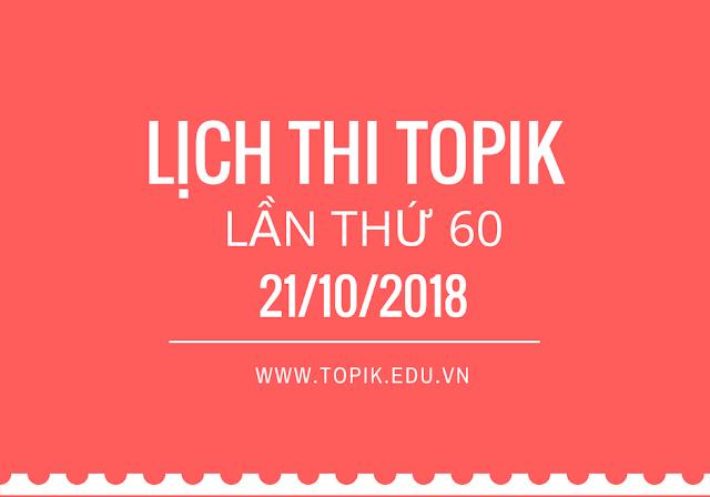 LỊCH THI NĂNG LỰC TIẾNG HÀN TOPIK LẦN THỨ 60 (21-10-2018)