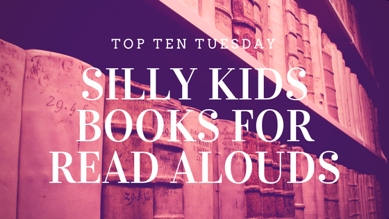 Top Ten Tuesdays - Silly Read Aloud Books