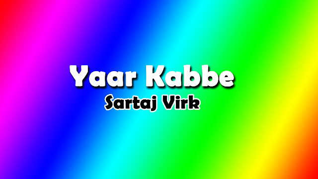 Yaar Kabbe Lyrics - Sartaj Virk - Punjabi Song