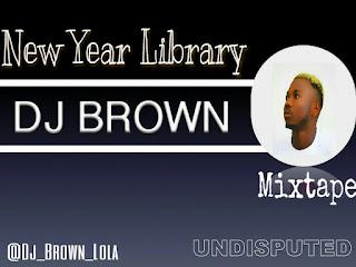 "[MIXTAPE]: DJ BROWN - ""NEW YEAR LIBRARY"""