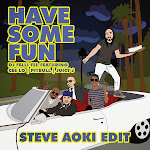 DJ Felli Fel - Have Some Fun (feat. Cee Lo, Pitbull & Juicy J) [Steve Aoki Edit] - Single Cover
