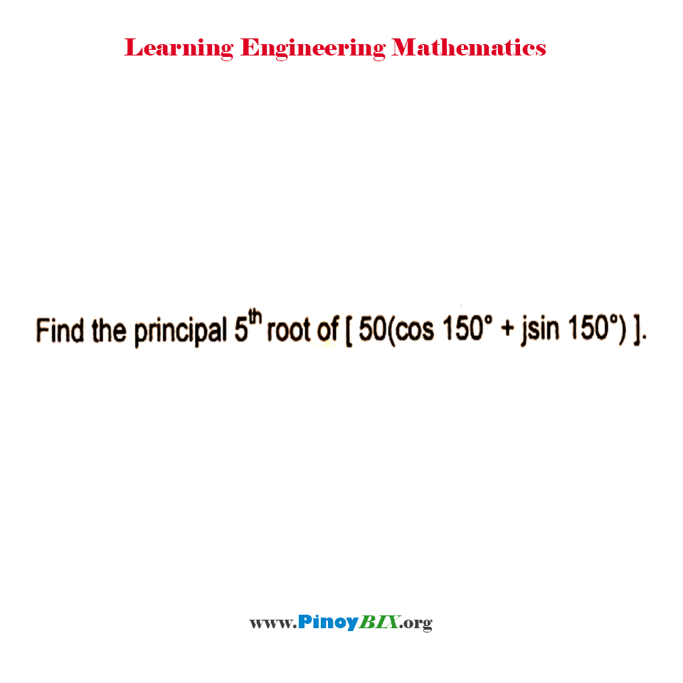 Find the principal 5th root of [50(cos 150° + jsin 150°)].