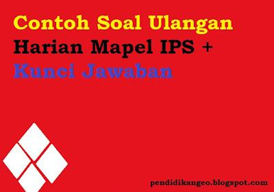 Contoh Soal Ulangan Harian Mapel IPS + Kunci Jawaban