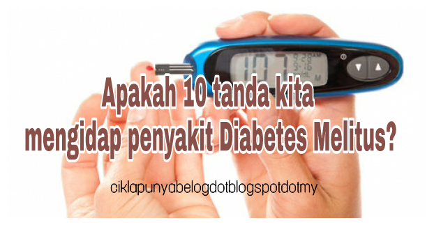 Apakah 10 tanda kita mengidap penyakit Diabetes Melitus?