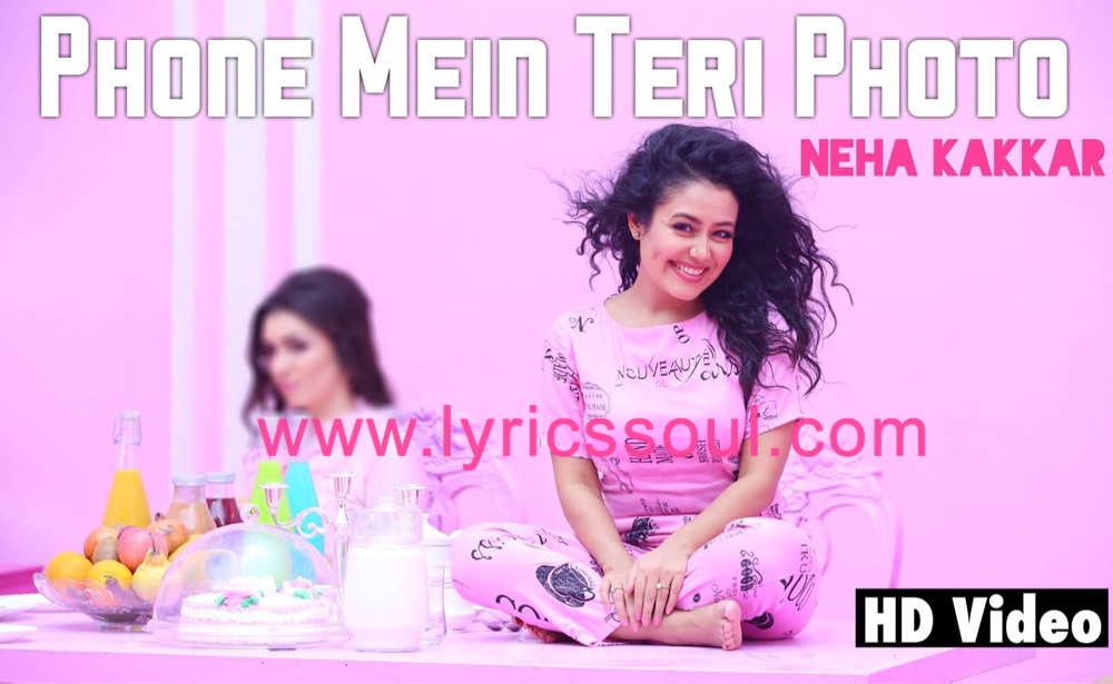 The Phone Mein Teri Photo lyrics from '', The song has been sung by Nehar Kakkar, , . featuring Nehar Kakkar, Tony Kakkar, , . The music has been composed by Tony Kakkar, , . The lyrics of Phone Mein Teri Photo has been penned by Tony Kakkar,