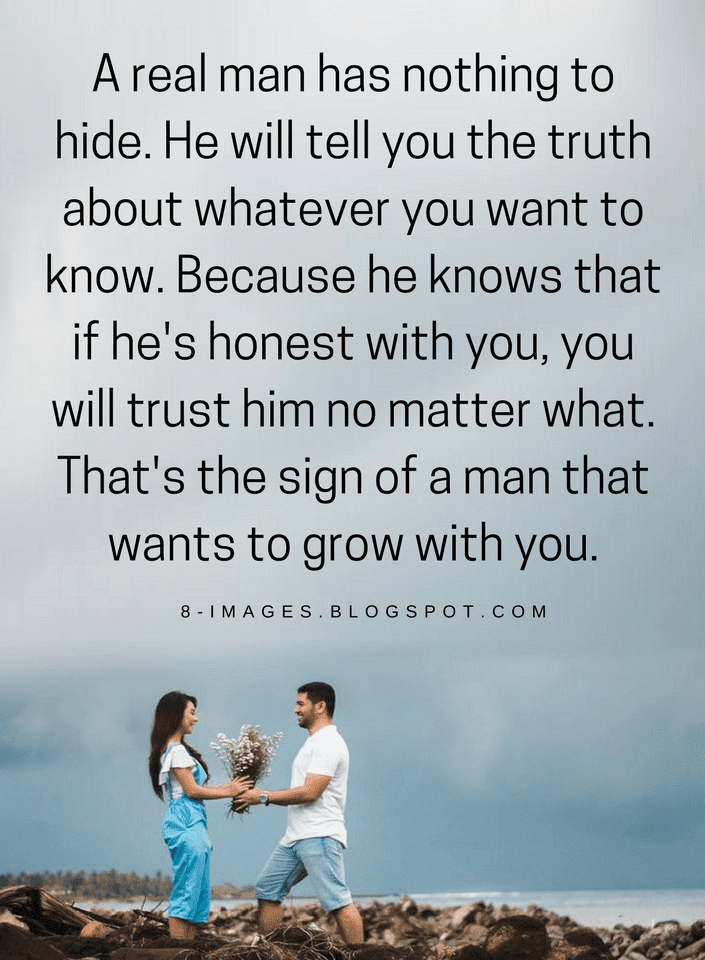 Real Men Quotes A Real Man Has Nothing To Hide He Will Tell You The