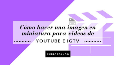 como-hacer-imagen-miniatura-para-videos-youTube-igtv