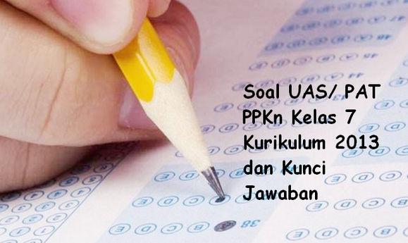 Soal UAS/ PAT PPKn Kelas 7 Kurikulum 2013 dan Kunci Jawaban