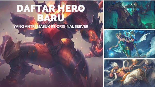 Daftar Hero Baru Yang Antri Masuk Ke Original Server + Tanggal Rilisnya