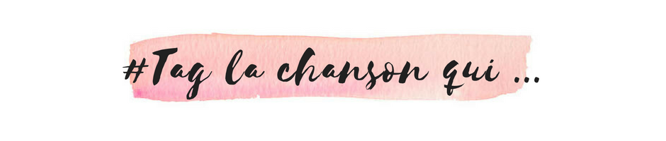 #TAG LA CHANSON QUI... @DEUXAIMES - LA PLAYLIST DE MA VIE EN 19 TITRES