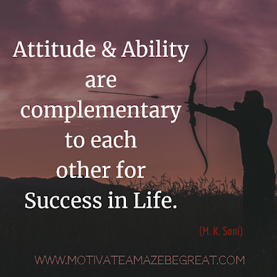 "Inspirational Words Of Wisdom About Life: ""Attitude and ability are complementary to each other for success in  life."" - M. K. Soni"