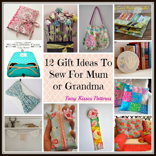 Gift Ideas To Sew For Mum or Grandma