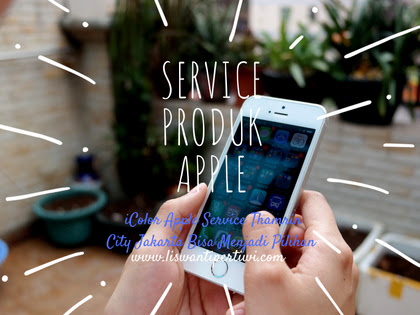Service Produk Apple, iColor Apple Service Thamrin City Jakarta Bisa Menjadi Pilihan