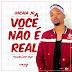 BAIXAR MP3 || Uacaia Junior - Você Não É Real (Kizomba) || 2018