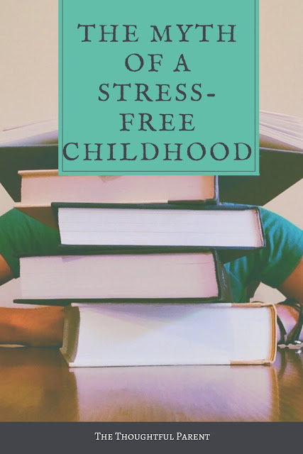 The Myth of a Stress-Free Childhood