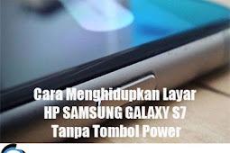 Cara Menghidupkan Layar HP SAMSUNG GALAXY S7 Tanpa Tombol Power