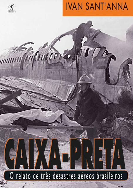 Caixa-preta O relato de três desastres aéreos brasileiros Ivan Sant'Anna