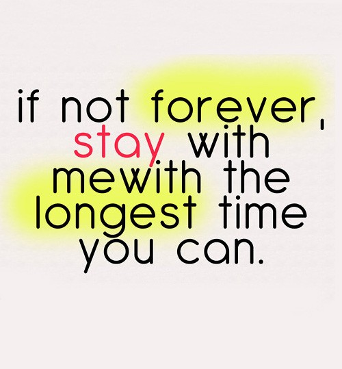 If Not Forever Stay With Me With The Longest Time You Can Saying