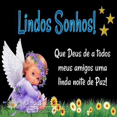 Lindos Sonhos! Que Deus de a todos meus amigos uma linda noite de Paz!