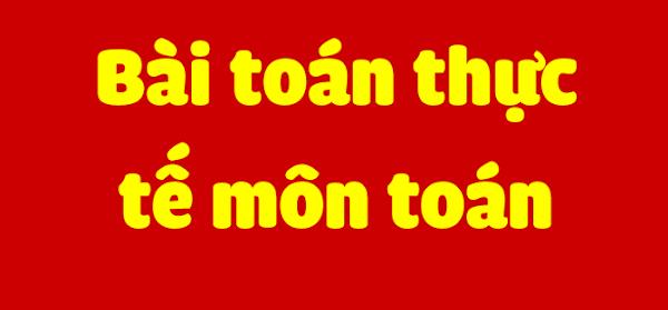 BÀI TOÁN THỰC TẾ MÔN TOÁN
